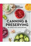 Good Housekeeping Canning & Preserving: 80+ Simple, Small-Batch Recipes