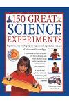 150 Great Science Experiments: Ingenious, Easy-To-Do Projects Explore and Explain the Wonders of Science and Technology