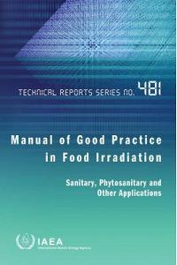 Manual of Good Practice in Food Irradiation: Sanitary, Phytosanitary and Other Applications: Technical Reports Series No. 481