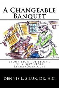 A Changeable Banquet: (Book Eight of Siluk's NF Short Story Series/Octalogy)