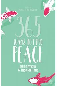 365 Ways to Find Peace: Meditations & Inspirations