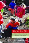 Under the Sky: Playing, Working, and Enjoying Adventures in the Open Air: A Handbook for Parents, Carers and Teachers