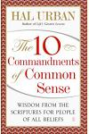 10 Commandments of Common Sense: Wisdom from the Scriptures for People of All Beliefs