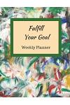 Fulfill Your Goal: Weekly Goal Planner, 52 Weeks Weekly Planner to Improve Your Habit 61 Pages