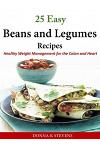 25 Easy Beans and Legumes Recipes: Healthy Weight Management for the Colon and Heart