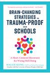 Brain-Changing Strategies to Trauma-Proof Our Schools: A Heart-Centered Movement for Wiring Well-Being