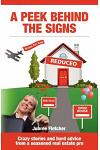 A Peek Behind the Signs: Crazy stories and hard advice from a seasoned real estate pro