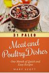 31 Paleo Meat and Poultry Dishes: One Month of Quick and Easy Recipes