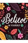 Believe in Youself Notebook Journal: Black and Pink Floral Watercolor Notebook, Composition Book, Journal, 8.5 X 11 Inch 110 Page, Wide Ruled