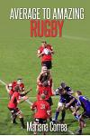 Average to Amazing Rugby: A Complete Guide to Getting Better Results