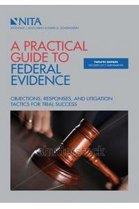 A Practical Guide to Federal Evidence: Objections, Responses, Rules, and Practice Commentary