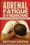 Adrenal Fatigue Syndrome: How to Treat Adrenal Fatigue Naturally