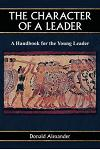The Character of a Leader: A Handbook for the Young Leader