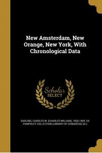 New Amsterdam, New Orange, New York, with Chronological Data