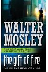 The Gift of Fire/On the Head of a Pin: Two Short Novels from Crosstown to Oblivion