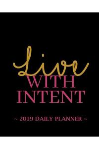 2019 Daily Planner - Live with Intent: 8 X 10, 12 Month Success Planner, 2019 Calendar, Daily, Weekly and Monthly Personal Planner, Goal Setting Journ