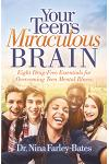 Your Teen's Miraculous Brain: Eight Drug-Free Essentials for Overcoming Teen Mental Illness