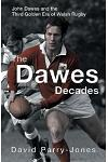 The Dawes Decades: John Dawes and the Third Golden Age of Welsh Rugby