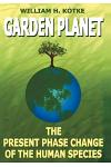Garden Planet: The Present Phase Change of The Human Species