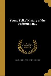 Young Folks' History of the Reformation ..