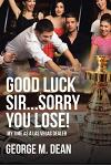 Good Luck Sir...Sorry You Lose!: My time as a Las Vegas Dealer