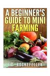 A Beginner's Guide to Mini Farming