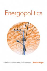 Energopolitics: Wind and Power in the Anthropocene