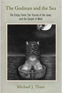 The Godman and the Sea: The Empty Tomb, the Trauma of the Jews, and the Gospel of Mark
