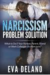 Narcissism Problem Solution: What to Do If Your Partner, Parent, Friend or Work Colleague Is a Narcissist?