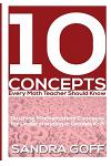 10 Concepts Every Math Teacher Should Know: Teaching Mathematical Concepts for Understanding in Grades K-8