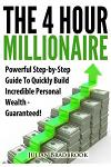 The 4 Hour Millionaire: Powerful Step-by-Step Guide To Quickly Build Incredible Personal Wealth - Guaranteed