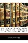 A Manual of Bible History: In Connection with the General History of the World