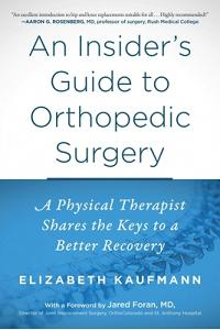 An Insider's Guide to Orthopedic Surgery: A Physical Therapist Shares the Keys to a Better Recovery