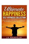 Ultimate Happiness Self-Hypnosis Collection: Self-Esteem, Confidence, Coming Out of Depression, Positive Thinking