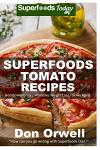 Superfoods Tomato Recipes: Over 90 Quick & Easy Gluten Free Low Cholesterol Whole Foods Recipes full of Antioxidants & Phytochemicals