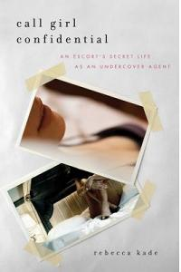 Call Girl Confidential: An Escort's Secret Life as an Undercover Agent