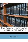 The French Revolution: A Historical Sketch