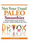 Not Your Usual Paleo Smoothies: Nutrition, Health, Energy and Disease Prevention, All That and More in Just a Glass
