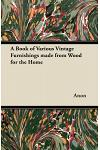 A Book of Various Vintage Furnishings Made from Wood for the Home