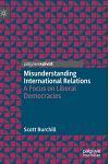 Misunderstanding International Relations: A Focus on Liberal Democracies