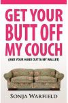 Get Your Butt Off My Couch: (and Your Hand Outta My Wallet)