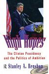 High Hopes: The Clinton Presidency and the Politics of Ambition