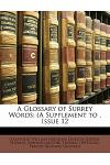 A Glossary of Surrey Words: (a Supplement To, Issue 12