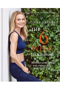 The Louise Parker Method: The 6-Week Programme: The 6-Week Programme