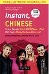 Instant Chinese: How to Express Over 1,000 Different Ideas with Just 100 Key Words and Phrases! (a Mandarin Chinese Phrasebook & Dictio