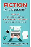 Fiction in a Weekend: How to Create a Novel And Market Yourself as a Debut Author
