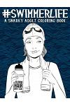 Swimmer Life: A Snarky Adult Coloring Book