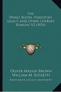The Dwale Bluth, Hebditchs Legacy, and Other Literary Remains V2 (1876)