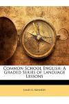 Common School English: A Graded Series of Language Lessons
