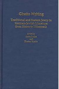 Ghetto Writing: Traditional and Eastern Jewry in German-Jewish Literature from Heine to Hilsenrath